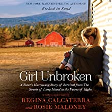 Girl Unbroken: A Sister's Harrowing Story of Survival from the Streets of Long Island to the Farms of Idaho Audiobook by Regina Calcaterra Narrated by Regina Calcaterra, Rosie Maloney