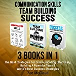 Communication skills, Team Building, and Success: 3 Books in 1 | Ace McCloud