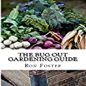 The Bug Out Gardening Guide: Growing Survival Food When It Absolutely Matters Audiobook by Ron Foster Narrated by Charles Orlik