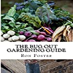 The Bug Out Gardening Guide: Growing Survival Food When It Absolutely Matters | Ron Foster