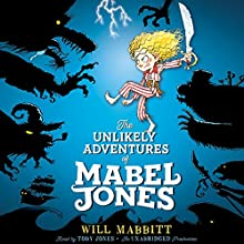 The Unlikely Adventures of Mabel Jones (       UNABRIDGED) by Will Mabbitt Narrated by Toby Jones