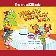 Froggy's Birthday Wish (       UNABRIDGED) by Jonathan London Narrated by John McDonough