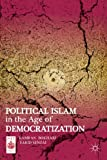 Political Islam in the Age of Democratization (Middle East Today)