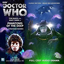 Phantoms of the Deep: Doctor Who Audiobook by Jonathan Morris Narrated by Tom Baker, Mary Tamm, Alice Krige, John Leeson