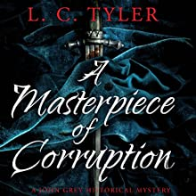 A Masterpiece of Corruption: A John Grey Historical Mystery Audiobook by L. C. Tyler Narrated by Kris Dyer