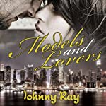 Models and Lovers, a Modern Day Romance | Johnny Ray