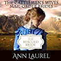 The Rescued Bride: Mail Order Brides: The Cattlemen's Wives, Book 1 Audiobook by Ann Laurel Narrated by Serena Travis