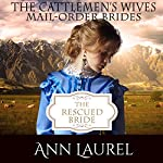 The Rescued Bride: Mail Order Brides: The Cattlemen's Wives, Book 1 | Ann Laurel
