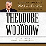 Theodore and Woodrow: How Two American Presidents Destroyed Constitutional Freedom | Andrew Napolitano