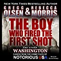 The Boy Who Fired the First Shot: Notorious USA (       UNABRIDGED) by Gregg Olsen, Rebecca Morris Narrated by Kevin Pierce
