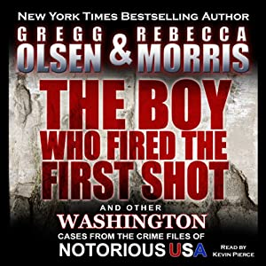 The Boy Who Fired the First Shot: Notorious USA | [Gregg Olsen, Rebecca Morris]