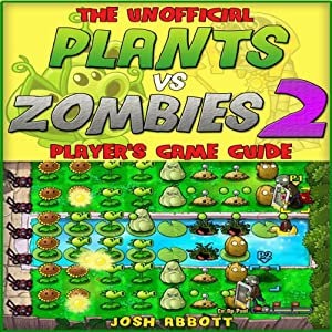The Unofficial Plants vs Zombies 2 Player's Game Guide Audiobook