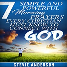 7 Simple and Powerful Morning Prayers Every Christian Must Know to Connect with God Audiobook by Stevie Anderson Narrated by Jeffrey Ott