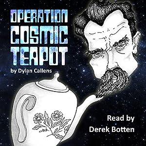 Operation Cosmic Teapot Hörbuch von Dylan Callens Gesprochen von: Derek Botten