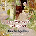 The Weaver's Daughter Audiobook by Elizabeth Jeffrey Narrated by Patience Tomlinson