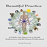 img - for Beautiful Practice: A Whole-Life Approach to Health, Performance and the Human Predicament book / textbook / text book
