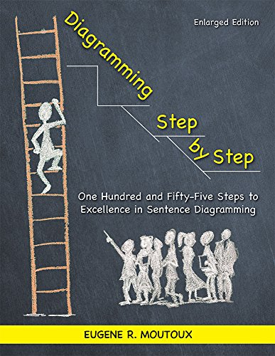 Diagramming Step by Step: One Hundred and Fifty-Five Steps to Excellence in Sentence Diagramming PDF