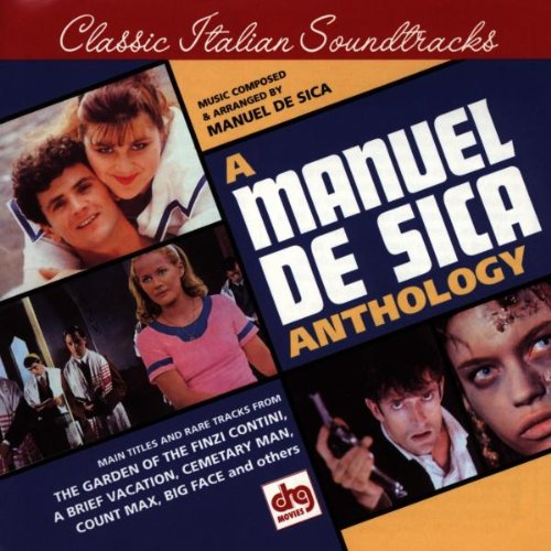 A Manuel De Sica Anthology: Main Titles And Rare Tracks From The Garden Of The Finzi Contini, A Brief Vacation, Cemetery Man, Count Max, Big Face And Others