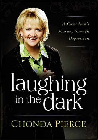 Laughing in the Dark: A Comedian's Journey through Depression written by Chonda Pierce