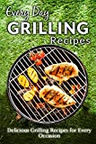 Grilling Recipes: Everyday Healthy and Delicious Recipes for Beginners (Everyday Recipes) (English Edition)