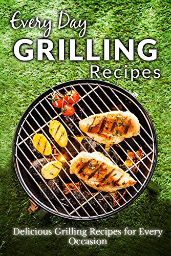 Grilling Recipes: Everyday Healthy and Delicious Recipes for Beginners (Everyday Recipes) by Ranae Richoux