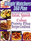 img - for Weight Watchers 360 Plan Amazingly Delicious Italian, Spanish and Cuban Points Plus Recipes Cookbook book / textbook / text book