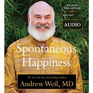 Spontaneous Happiness | [Andrew Weil]