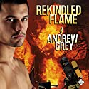 Rekindled Flame Audiobook by Andrew Grey Narrated by Michael Pauley
