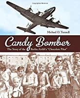 "Candy Bomber: The Story of the Berlin Airlift's ""Chocolate Pilot"" (Junior Library Guild Selection)"