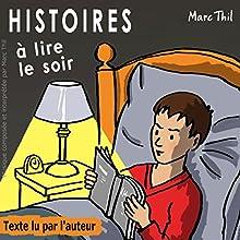 Histoires à lire le soir 1 | Livre audio Auteur(s) : Marc Thil Narrateur(s) : Marc Thil