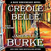 Creole Belle: A Dave Robicheaux Novel, Book 19 (       UNABRIDGED) by James Lee Burke Narrated by Will Patton