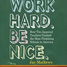Work Hard. Be Nice.: How Two Inspired Teachers Created the Most Promising Schools in America   Livre audio Auteur(s) : Jay Mathews Narrateur(s) : J. Paul Boehmer