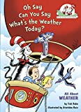 Oh Say Can You Say What s the Weather Today?: All About Weather (Cat in the Hat s Learning Library)