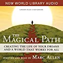 Magical Path: Creating the Life of Your Dreams and a World That Works for All (       UNABRIDGED) by Marc Allen Narrated by Marc Allen