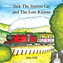 Jack the Station Cat and the Lost Kittens (       UNABRIDGED) by Alan Cliff Narrated by Alan Cliff