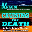Cruising for Death: A Kate Jones Thriller (       UNABRIDGED) by D. V. Berkom Narrated by Melissa Moran