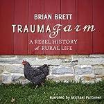 Trauma Farm: A Rebel History of Rural Life | Brian Brett