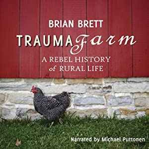 Trauma Farm: A Rebel History of Rural Life | [Brian Brett]