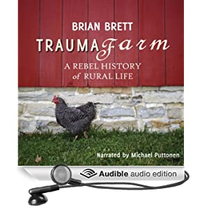 Trauma Farm: A Rebel History of Rural Life (Unabridged)