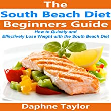 South Beach Diet: The Beginner's Guide on How to Quickly and Effectively Lose Weight with the South Beach Diet Cookbook, Recipes, and Meal Plan! Audiobook by Daphne Taylor Narrated by Nancy Kissinger