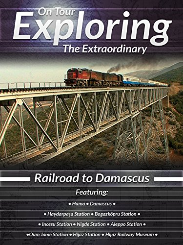 On Tour Exploring the Extraordinary Railroad to Damascus on Amazon Prime Video UK