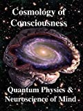 img - for Cosmology of Consciousness: Quantum Physics & Neuroscience of Mind book / textbook / text book