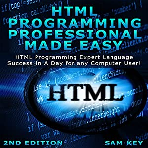 HTML Programming Professional Made Easy, 2nd Edition Audiobook