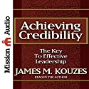 Achieving Credibility: The Key to Effective Leadership Audiobook by James M. Kouzes, Tom Peters (introduction) Narrated by James M. Kouzes