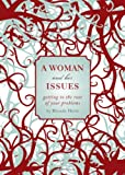 img - for A Woman and Her Issues: Getting to the Root of Your Problems book / textbook / text book