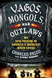 img - for By Charles Falco Vagos, Mongols, and Outlaws: My Infiltration of America's Deadliest Biker Gangs (Reprint) book / textbook / text book