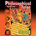 Philosophical Tales (       UNABRIDGED) by Martin Cohen Narrated by Matt Addis