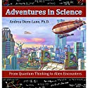 Adventures in Science: From Quantum Thinking to Alien Encounters Audiobook by Andrea Diem-Lane Narrated by Linda Velwest