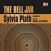 The Bell Jar (       UNABRIDGED) by Sylvia Plath Narrated by Maggie Gyllenhaal