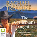 The Cattleman's Daughter (       UNABRIDGED) by Rachael Treasure Narrated by Miranda Nation